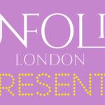 Unfold London Presents